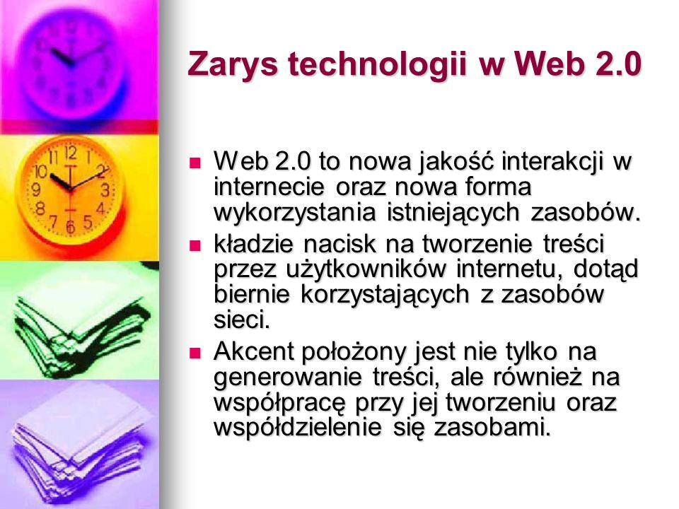 Zarys technologii w Web 2.0 Web 2.0 to nowa jakość interakcji w internecie oraz nowa forma wykorzystania istniejących zasobów. Web 2.0 to nowa jakość