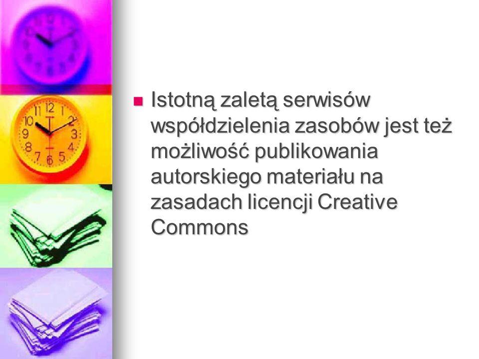 Istotną zaletą serwisów współdzielenia zasobów jest też możliwość publikowania autorskiego materiału na zasadach licencji Creative Commons Istotną zal