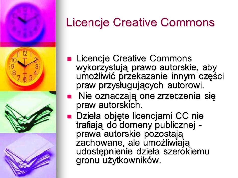 Licencje Creative Commons Licencje Creative Commons wykorzystują prawo autorskie, aby umożliwić przekazanie innym części praw przysługujących autorowi