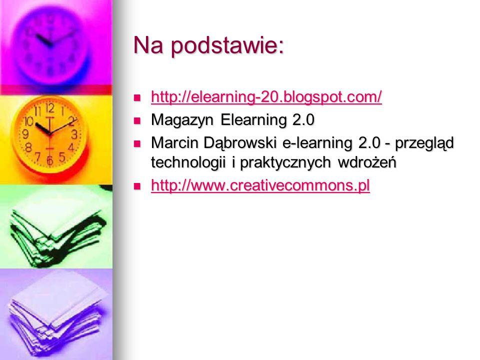 Na podstawie: http://elearning-20.blogspot.com/ http://elearning-20.blogspot.com/ http://elearning-20.blogspot.com/ Magazyn Elearning 2.0 Magazyn Elea