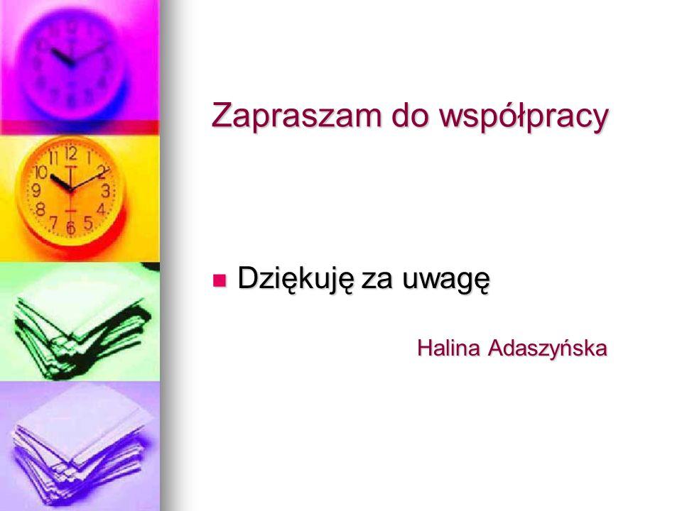 Zapraszam do współpracy Dziękuję za uwagę Dziękuję za uwagę Halina Adaszyńska