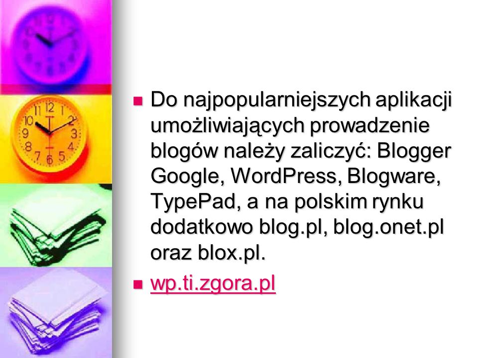 Do najpopularniejszych aplikacji umożliwiających prowadzenie blogów należy zaliczyć: Blogger Google, WordPress, Blogware, TypePad, a na polskim rynku