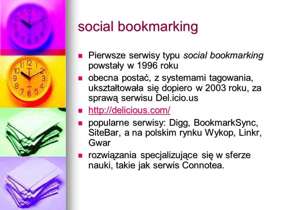 social bookmarking Pierwsze serwisy typu social bookmarking powstały w 1996 roku Pierwsze serwisy typu social bookmarking powstały w 1996 roku obecna