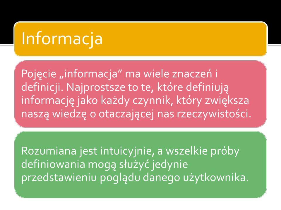Informacja – element systemu informacyjnego administracji publicznej System informacyjny to zbiór powiązanych procesów informacyjnych, gdzie przez proces informacyjny rozumie się proces technologiczny, który realizuje co najmniej jedną z następujących funkcji: generowanie (produkcja) informacji, gromadzenie (zbieranie) informacji, przechowywanie (pamiętanie, magazynowanie, archiwizacja) informacji, przekazywanie (transmisja) informacji, przetwarzanie (przekształcanie, transformacja) informacji, udostępnianie (upowszechnianie) informacji, interpretacja (translacja na język użytkownika) informacji, wykorzystanie (użytkowanie) informacji.