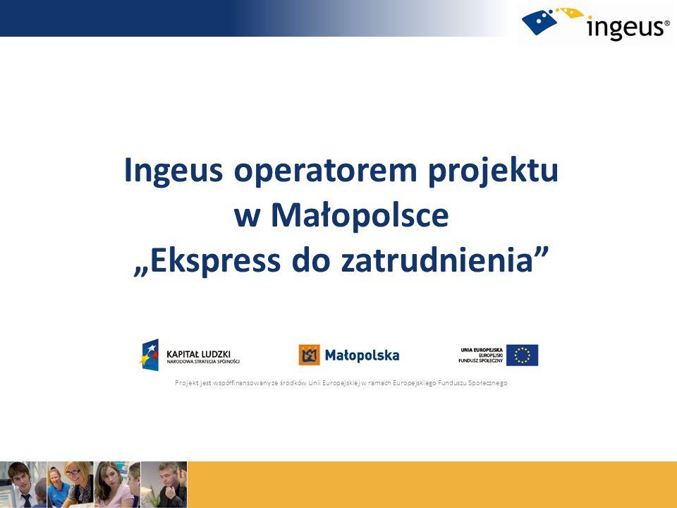 Ingeus operatorem projektu w Małopolsce Ekspress do zatrudnienia Projekt jest współfinansowany ze środków Unii Europejskiej w ramach Europejskiego Fun