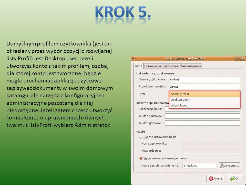Domyślnym profilem użytkownika (jest on określany przez wybór pozycji z rozwijanej listy Profil) jest Desktop user. Jeżeli utworzysz konto z takim pro