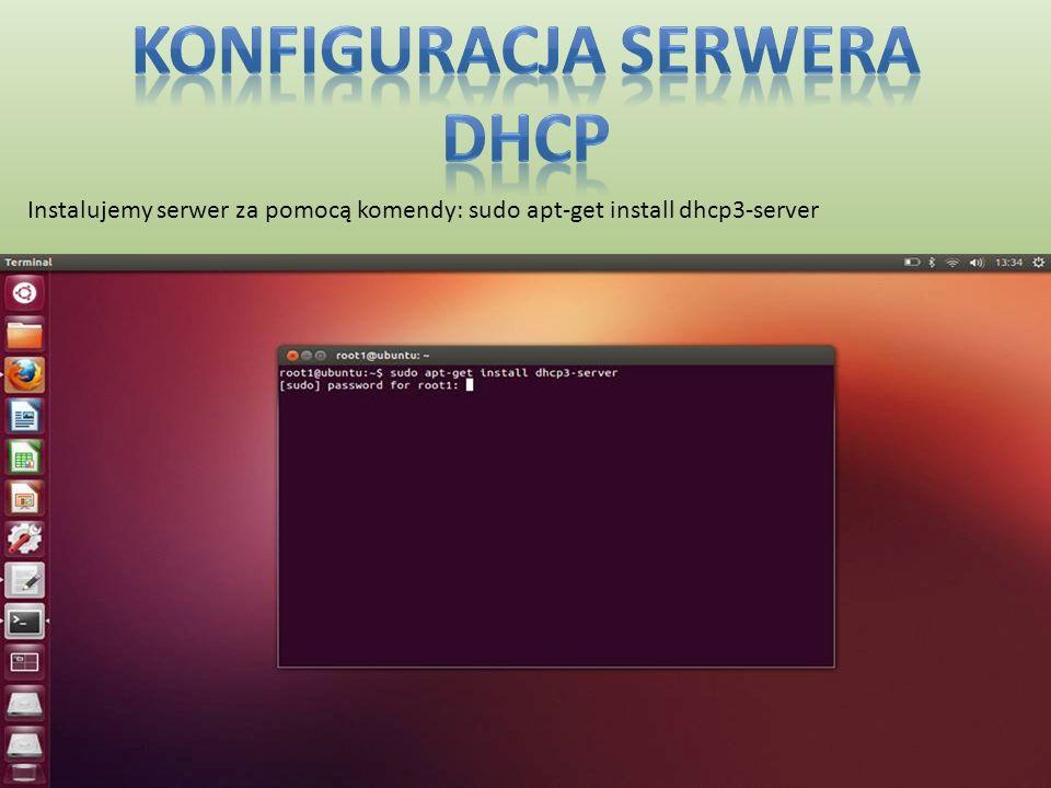 Instalujemy serwer za pomocą komendy: sudo apt-get install dhcp3-server