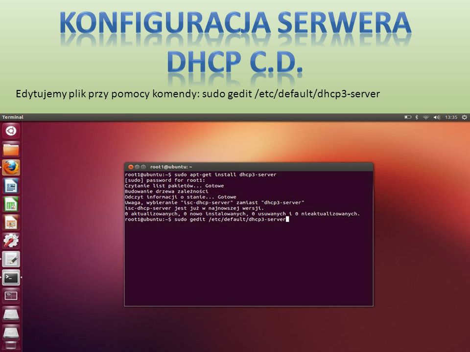 Edytujemy plik przy pomocy komendy: sudo gedit /etc/default/dhcp3-server