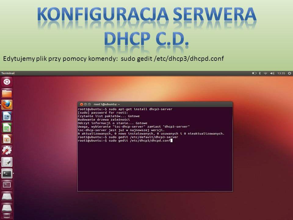Edytujemy plik przy pomocy komendy: sudo gedit /etc/dhcp3/dhcpd.conf