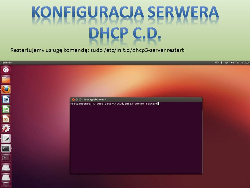 Restartujemy usługę komendą: sudo /etc/init.d/dhcp3-server restart