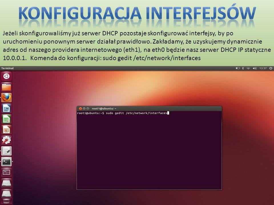 Jeżeli skonfigurowaliśmy już serwer DHCP pozostaje skonfigurować interfejsy, by po uruchomieniu ponownym serwer działał prawidłowo. Zakładamy, że uzys