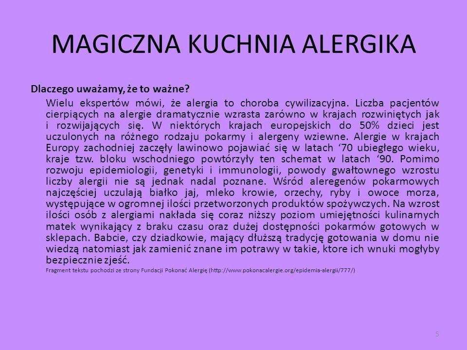 MAGICZNA KUCHNIA ALERGIKA Dlaczego uważamy, że to ważne? Wielu ekspertów mówi, że alergia to choroba cywilizacyjna. Liczba pacjentów cierpiących na al