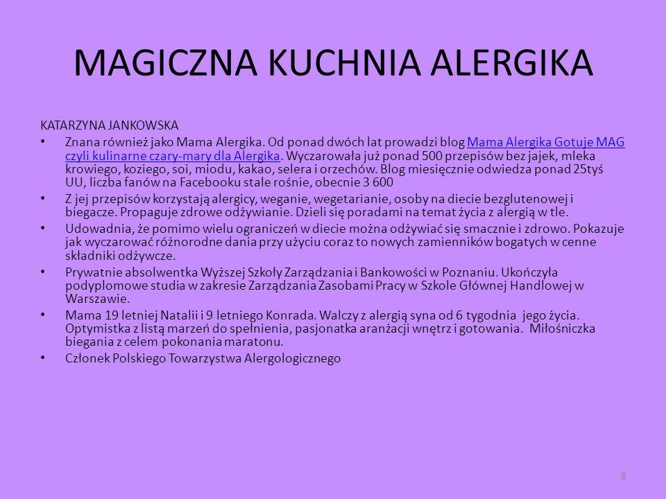 MAGICZNA KUCHNIA ALERGIKA KATARZYNA JANKOWSKA Znana również jako Mama Alergika. Od ponad dwóch lat prowadzi blog Mama Alergika Gotuje MAG czyli kulina