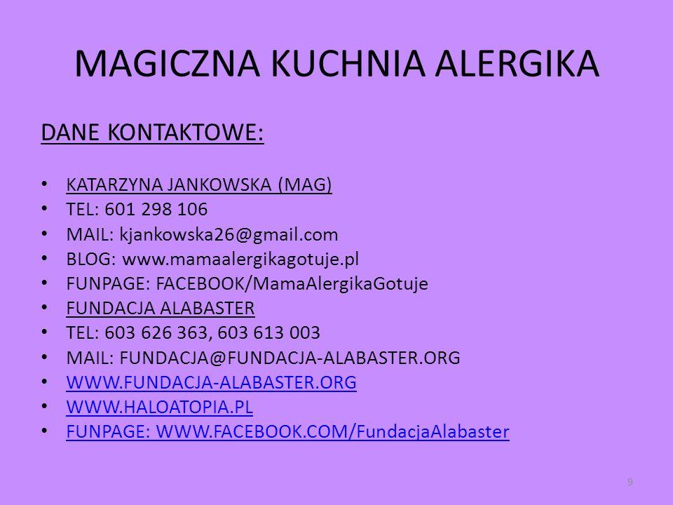 MAGICZNA KUCHNIA ALERGIKA DANE KONTAKTOWE: KATARZYNA JANKOWSKA (MAG) TEL: 601 298 106 MAIL: kjankowska26@gmail.com BLOG: www.mamaalergikagotuje.pl FUN