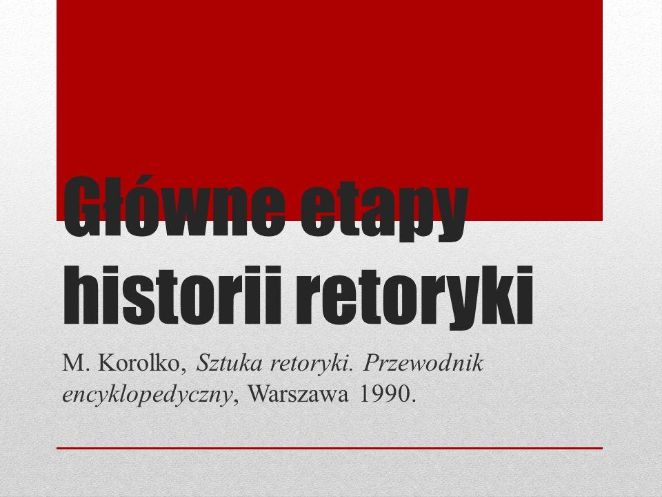 Główne etapy historii retoryki M. Korolko, Sztuka retoryki. Przewodnik encyklopedyczny, Warszawa 1990.