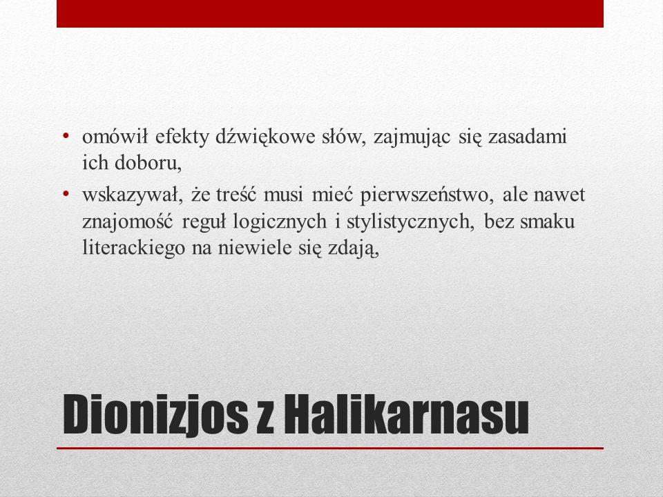 Dionizjos z Halikarnasu omówił efekty dźwiękowe słów, zajmując się zasadami ich doboru, wskazywał, że treść musi mieć pierwszeństwo, ale nawet znajomo