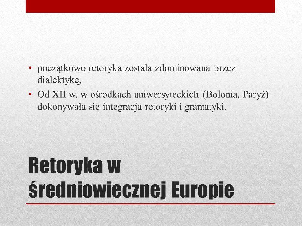 Retoryka w średniowiecznej Europie początkowo retoryka została zdominowana przez dialektykę, Od XII w.