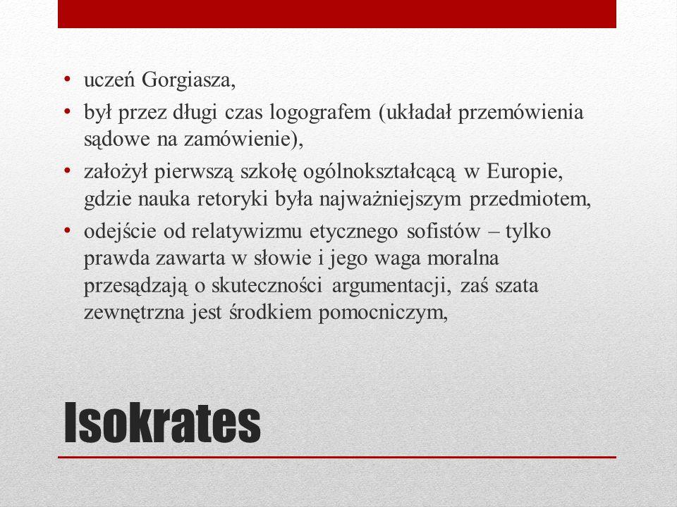 Isokrates uczeń Gorgiasza, był przez długi czas logografem (układał przemówienia sądowe na zamówienie), założył pierwszą szkołę ogólnokształcącą w Eur