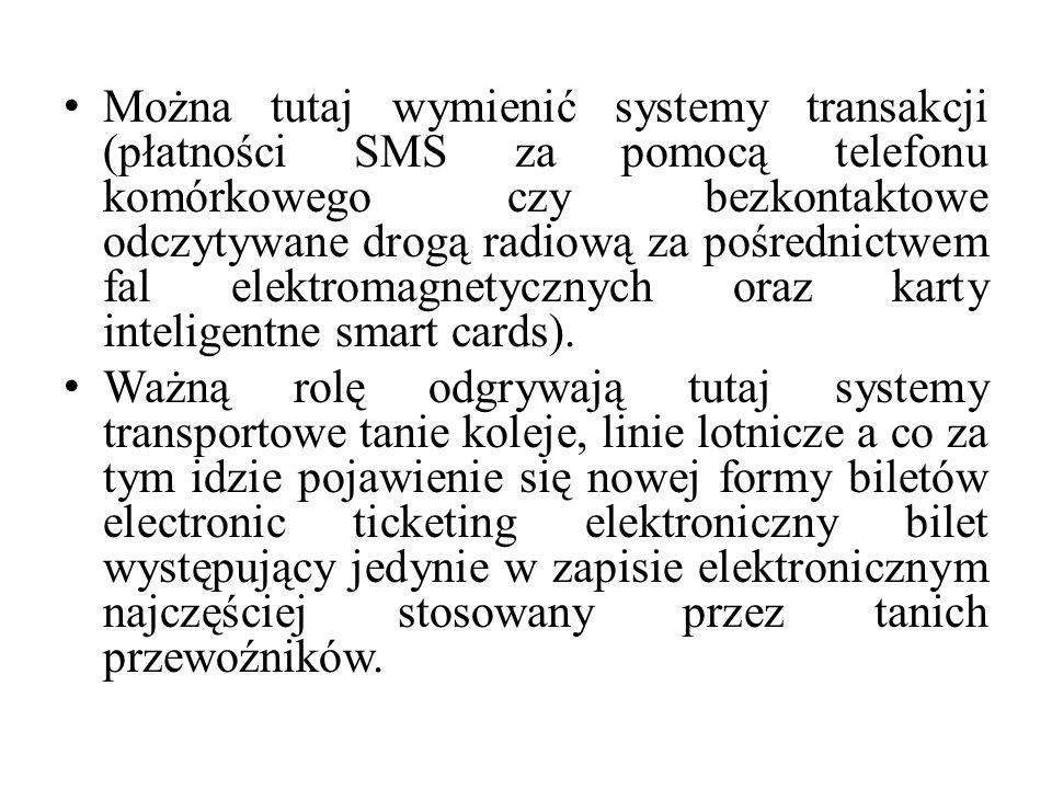 Można tutaj wymienić systemy transakcji (płatności SMS za pomocą telefonu komórkowego czy bezkontaktowe odczytywane drogą radiową za pośrednictwem fal