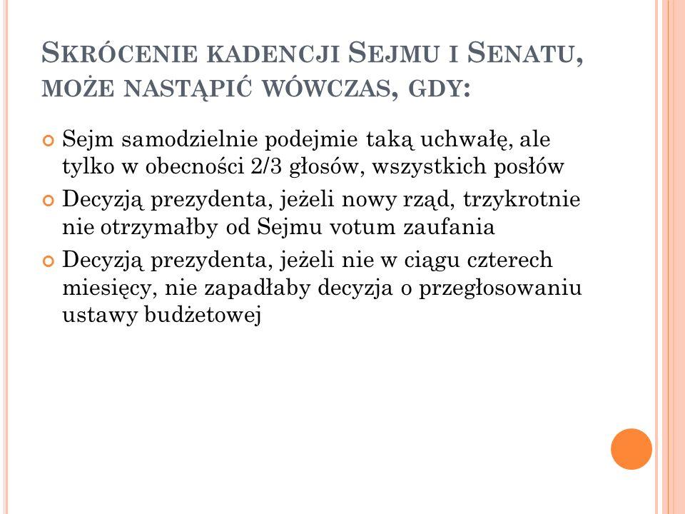 S KRÓCENIE KADENCJI S EJMU I S ENATU, MOŻE NASTĄPIĆ WÓWCZAS, GDY : Sejm samodzielnie podejmie taką uchwałę, ale tylko w obecności 2/3 głosów, wszystki