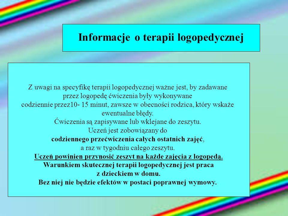 Informacje o terapii logopedycznej Z uwagi na specyfikę terapii logopedycznej ważne jest, by zadawane przez logopedę ćwiczenia były wykonywane codzien