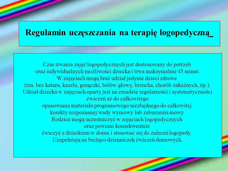 Regulamin uczęszczania na terapię logopedyczną Czas trwania zajęć logopedycznych jest dostosowany do potrzeb oraz indywidualnych możliwości dziecka i