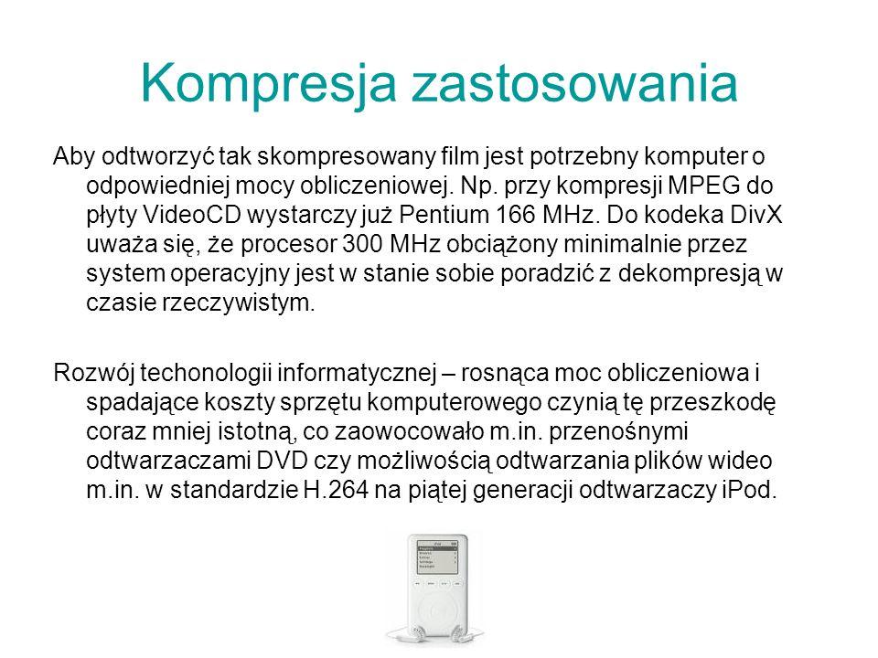 Kompresja zastosowania Aby odtworzyć tak skompresowany film jest potrzebny komputer o odpowiedniej mocy obliczeniowej. Np. przy kompresji MPEG do płyt