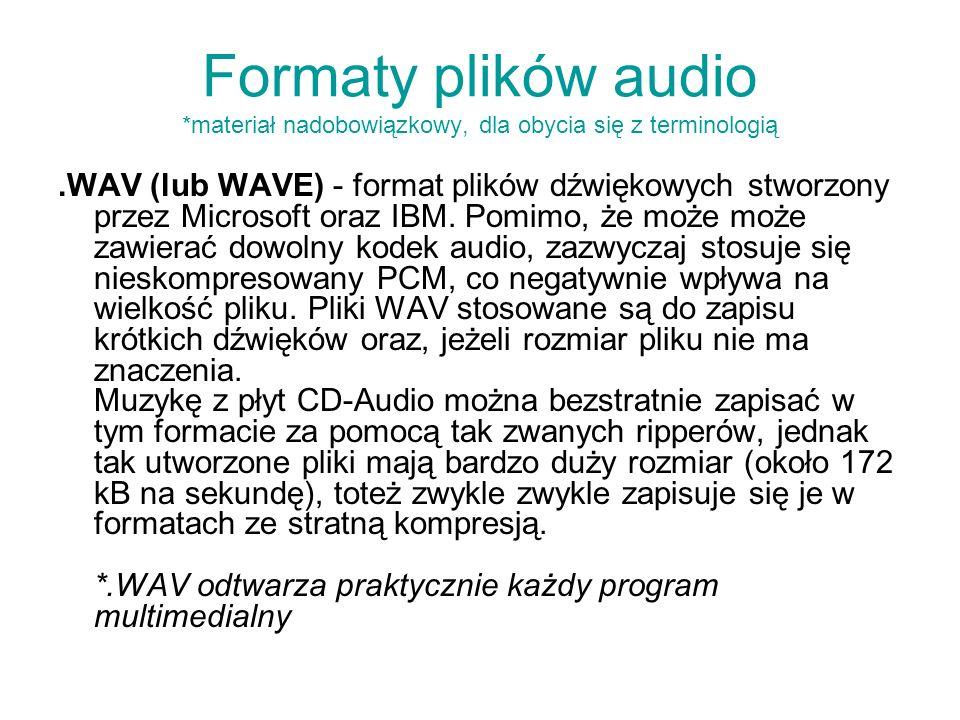 Formaty plików audio *materiał nadobowiązkowy, dla obycia się z terminologią.WAV (lub WAVE) - format plików dźwiękowych stworzony przez Microsoft oraz