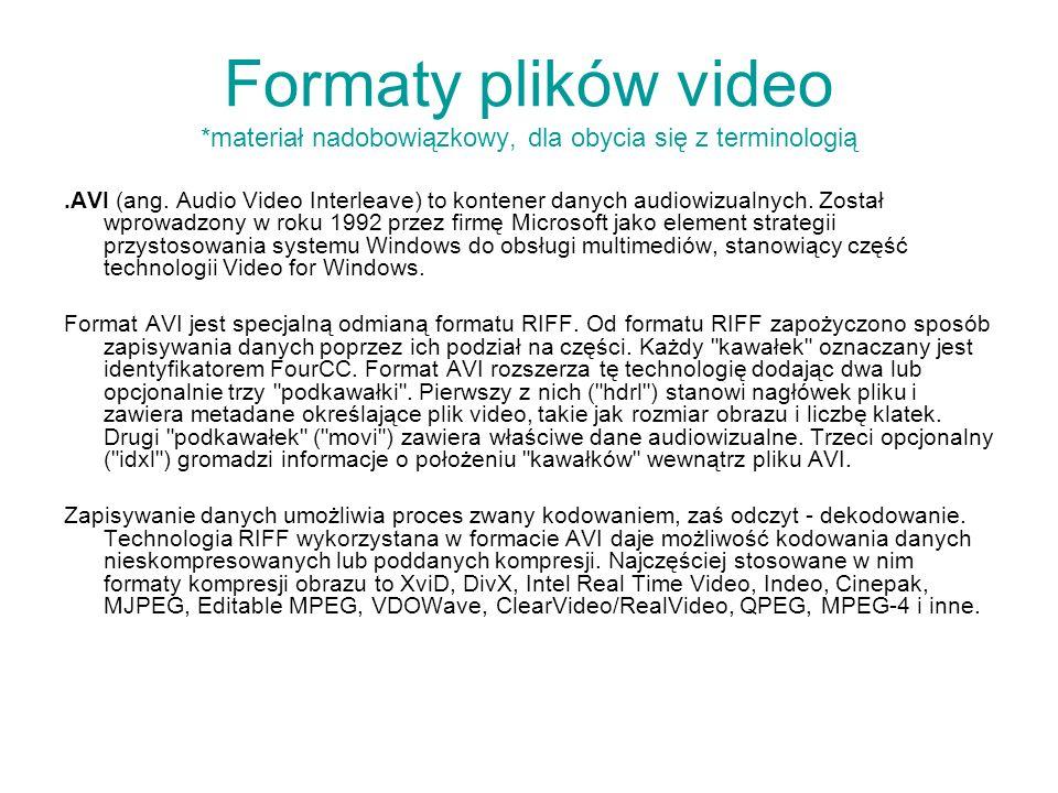 Formaty plików video *materiał nadobowiązkowy, dla obycia się z terminologią.AVI (ang. Audio Video Interleave) to kontener danych audiowizualnych. Zos