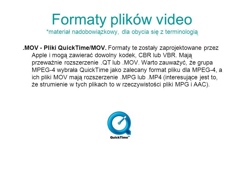Formaty plików video *materiał nadobowiązkowy, dla obycia się z terminologią.MOV - Pliki QuickTime/MOV. Formaty te zostały zaprojektowane przez Apple