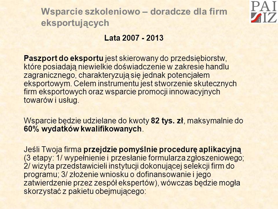 Wsparcie szkoleniowo – doradcze dla firm eksportujących Lata 2007 - 2013 Paszport do eksportu jest skierowany do przedsiębiorstw, które posiadają niewielkie doświadczenie w zakresie handlu zagranicznego, charakteryzują się jednak potencjałem eksportowym.
