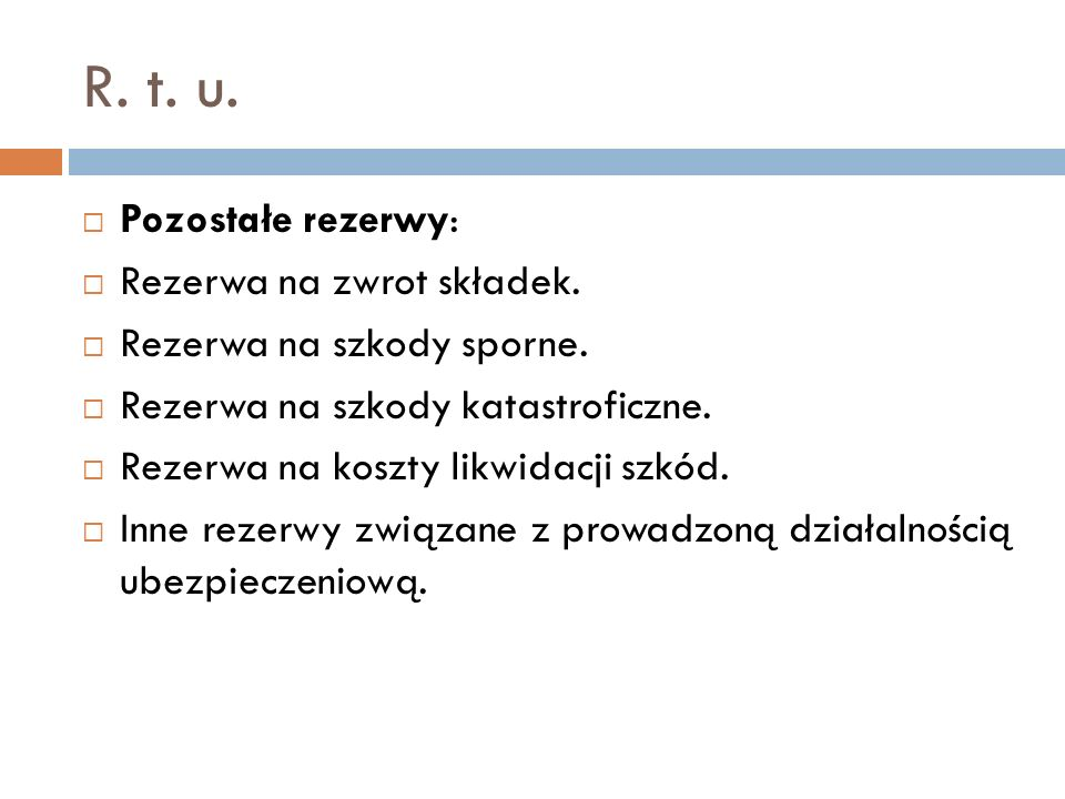 R. t. u. Pozostałe rezerwy: Rezerwa na zwrot składek. Rezerwa na szkody sporne. Rezerwa na szkody katastroficzne. Rezerwa na koszty likwidacji szkód.