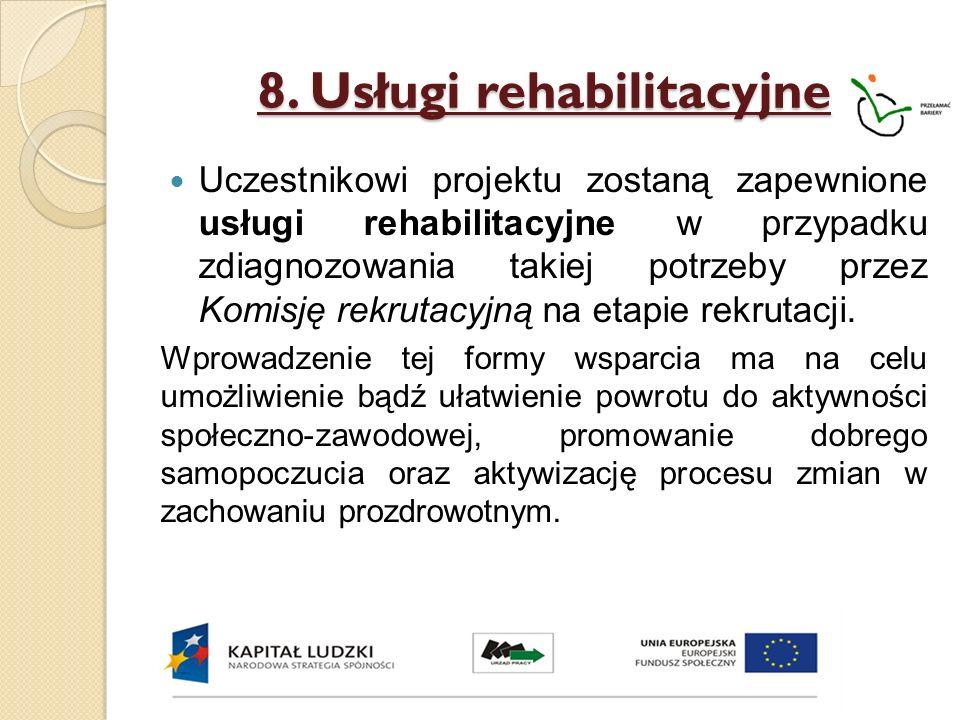 8. Usługi rehabilitacyjne Uczestnikowi projektu zostaną zapewnione usługi rehabilitacyjne w przypadku zdiagnozowania takiej potrzeby przez Komisję rek