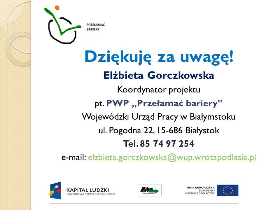 Dziękuję za uwagę! Elżbieta Gorczkowska Koordynator projektu pt. PWP Przełamać bariery Wojewódzki Urząd Pracy w Białymstoku ul. Pogodna 22, 15-686 Bia