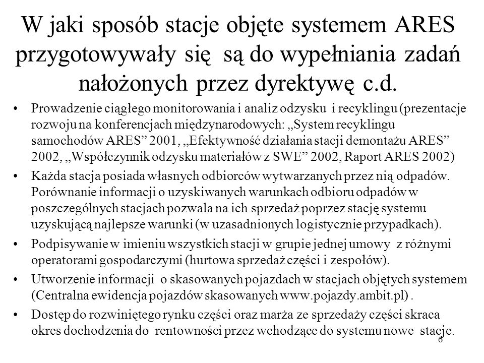 17 Warunki po spełnieniu których można będzie ocenić wpływ dyrektywy 2000/53/EC na koszty działania stacji demontażu 1.Ograniczenie patologii w przemyśle motoryzacyjnym w stopniu umożliwiającym działanie pojedynczym stacjom demontażu.