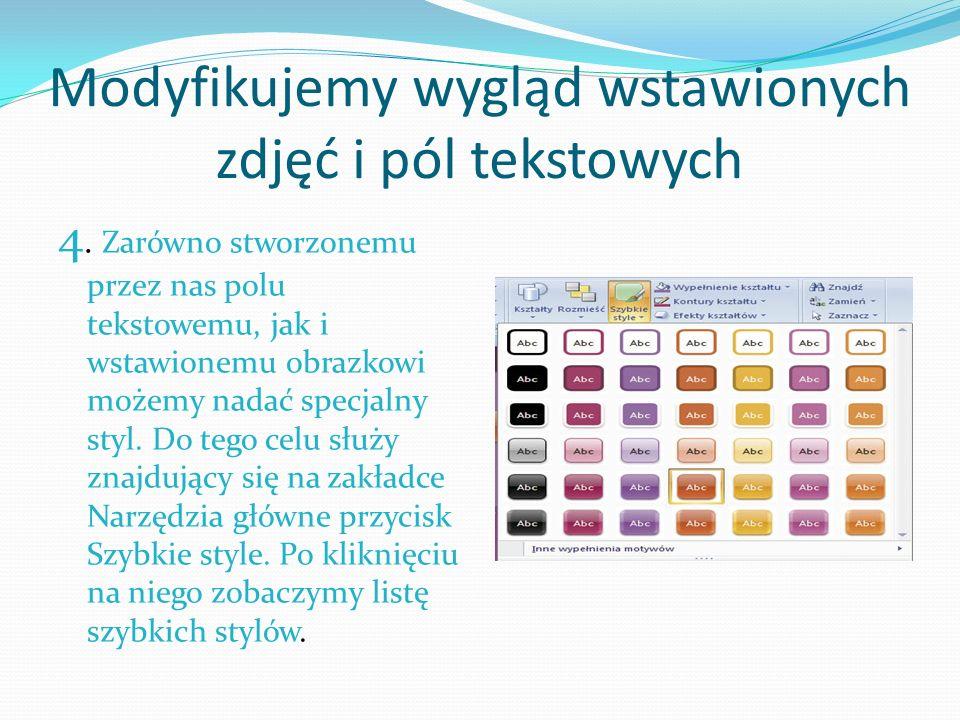 Modyfikujemy wygląd wstawionych zdjęć i pól tekstowych 4. Zarówno stworzonemu przez nas polu tekstowemu, jak i wstawionemu obrazkowi możemy nadać spec