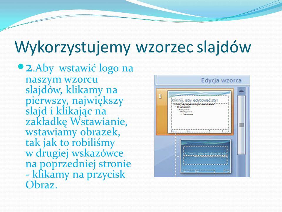 Wykorzystujemy wzorzec slajdów 2.Aby wstawić logo na naszym wzorcu slajdów, klikamy na pierwszy, największy slajd i klikając na zakładkę Wstawianie, w