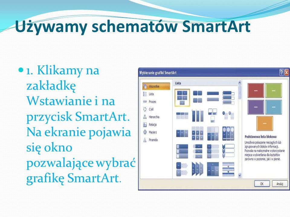 Używamy schematów SmartArt 1. Klikamy na zakładkę Wstawianie i na przycisk SmartArt. Na ekranie pojawia się okno pozwalające wybrać grafikę SmartArt.