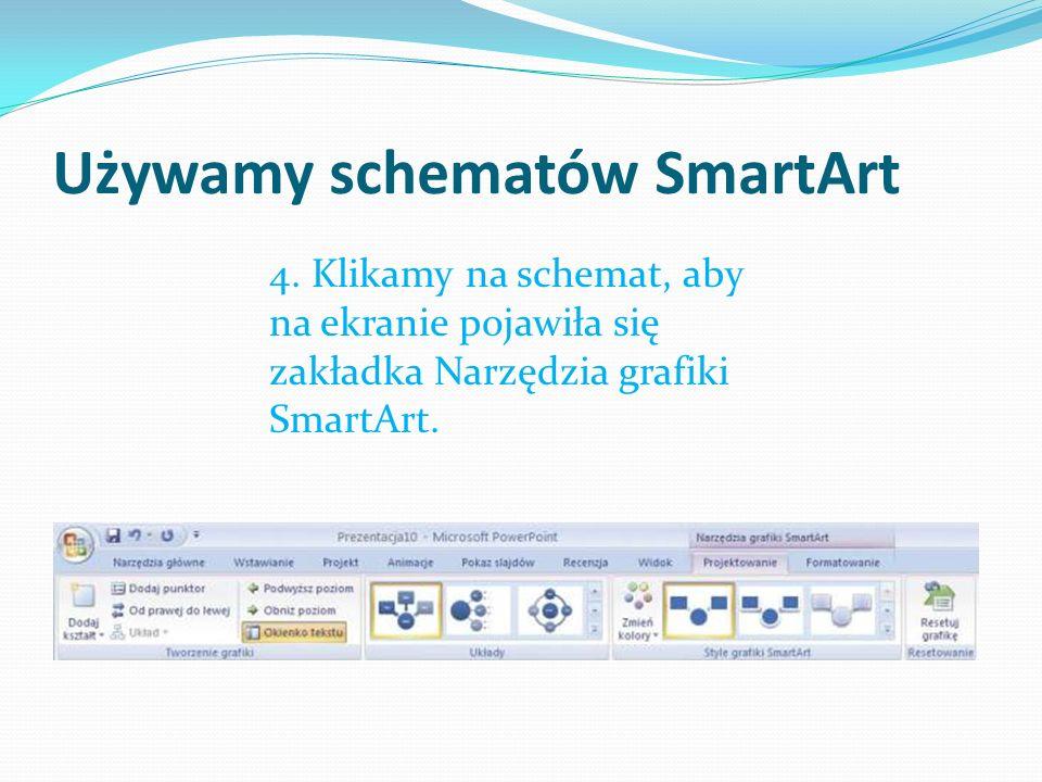 Używamy schematów SmartArt 4. Klikamy na schemat, aby na ekranie pojawiła się zakładka Narzędzia grafiki SmartArt.