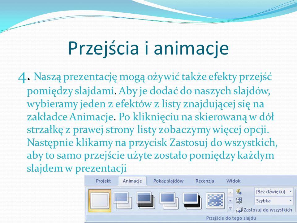 Przejścia i animacje 4. Naszą prezentację mogą ożywić także efekty przejść pomiędzy slajdami. Aby je dodać do naszych slajdów, wybieramy jeden z efekt