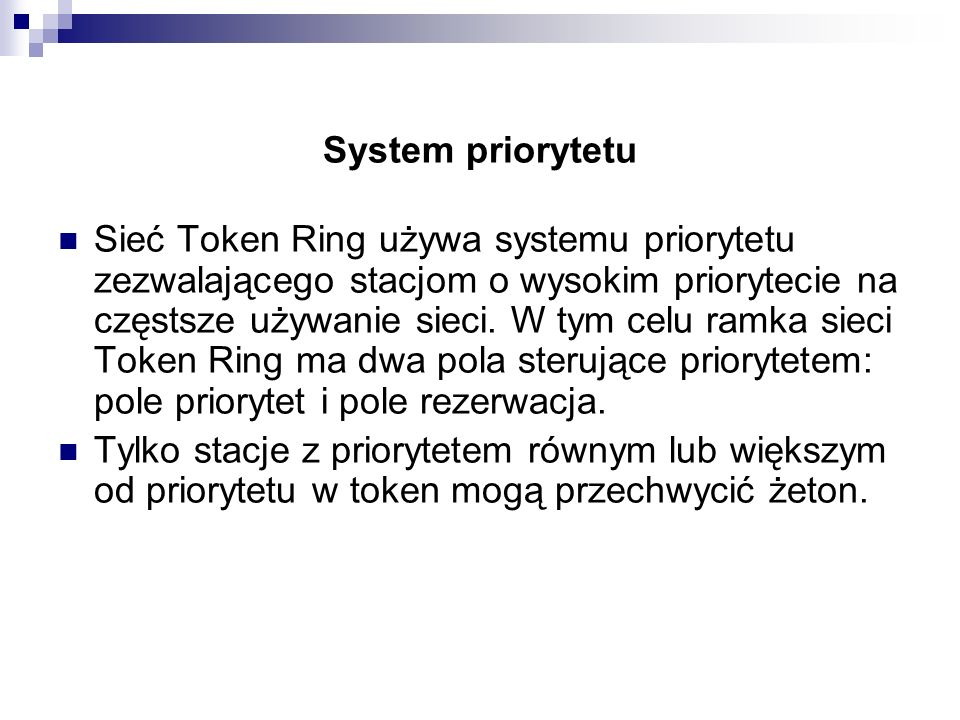 System priorytetu Sieć Token Ring używa systemu priorytetu zezwalającego stacjom o wysokim priorytecie na częstsze używanie sieci. W tym celu ramka si