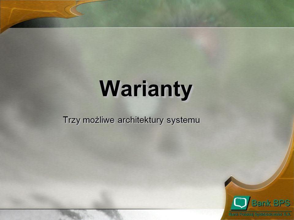 WariantyWarianty Trzy możliwe architektury systemu