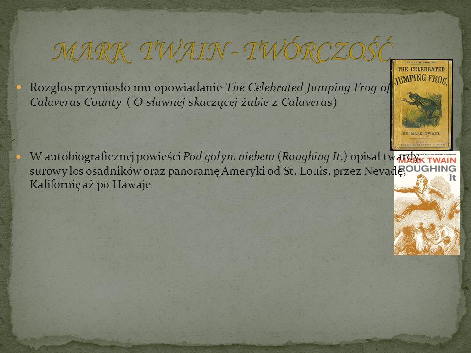 Rozgłos przyniosło mu opowiadanie The Celebrated Jumping Frog of Calaveras County ( O sławnej skaczącej żabie z Calaveras) W autobiograficznej powieśc
