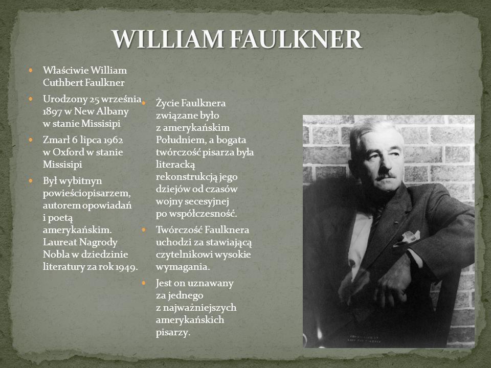 Właściwie William Cuthbert Faulkner Urodzony 25 września 1897 w New Albany w stanie Missisipi Zmarł 6 lipca 1962 w Oxford w stanie Missisipi Był wybit