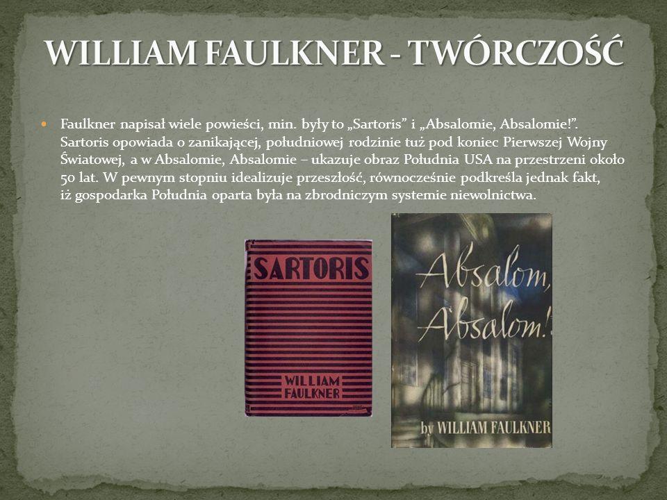 Faulkner napisał wiele powieści, min. były to Sartoris i Absalomie, Absalomie!. Sartoris opowiada o zanikającej, południowej rodzinie tuż pod koniec P