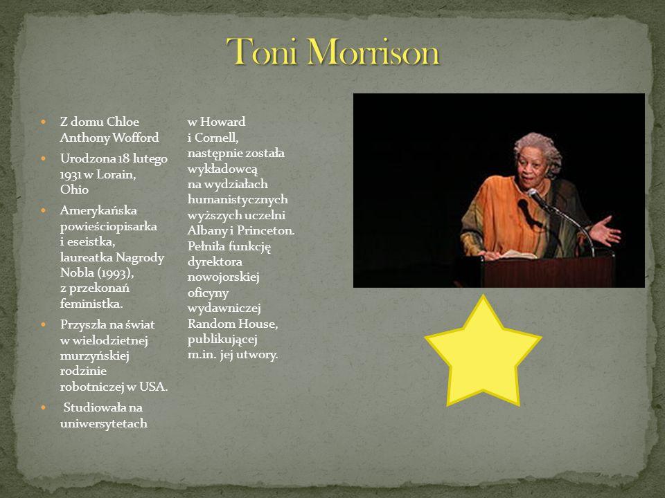 Z domu Chloe Anthony Wofford Urodzona 18 lutego 1931 w Lorain, Ohio Amerykańska powieściopisarka i eseistka, laureatka Nagrody Nobla (1993), z przekon