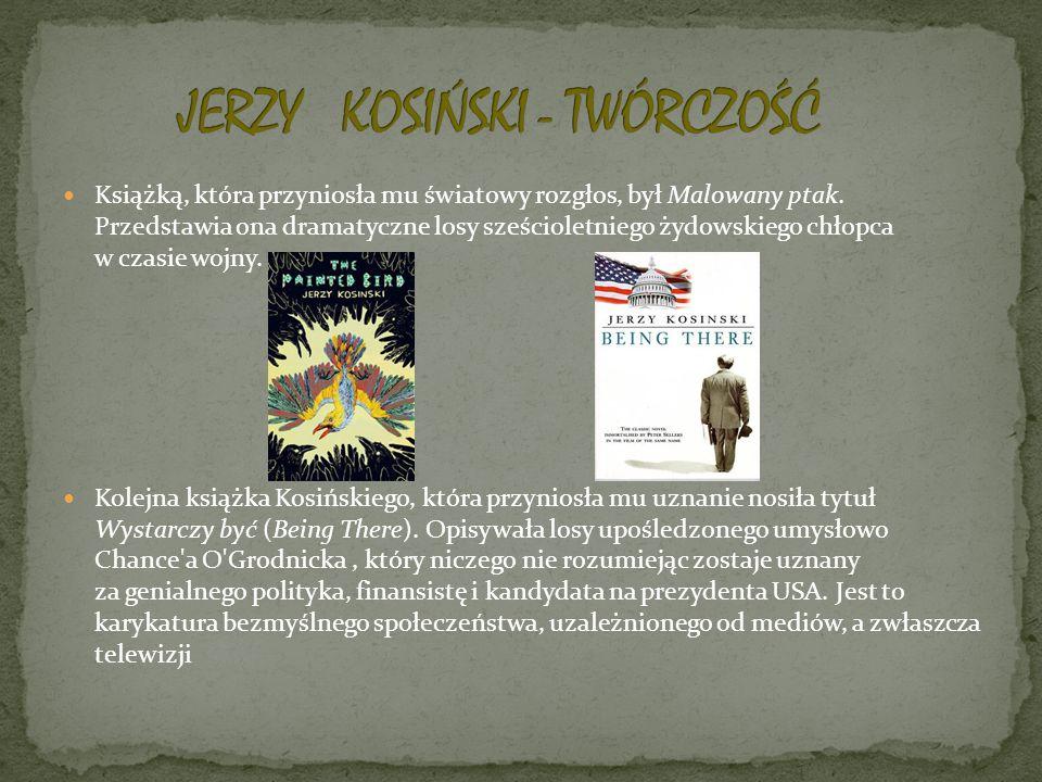 Książką, która przyniosła mu światowy rozgłos, był Malowany ptak. Przedstawia ona dramatyczne losy sześcioletniego żydowskiego chłopca w czasie wojny.