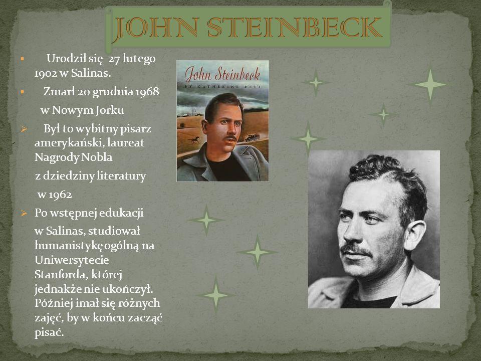 Urodził się 27 lutego 1902 w Salinas. Zmarł 20 grudnia 1968 w Nowym Jorku Był to wybitny pisarz amerykański, laureat Nagrody Nobla z dziedziny literat