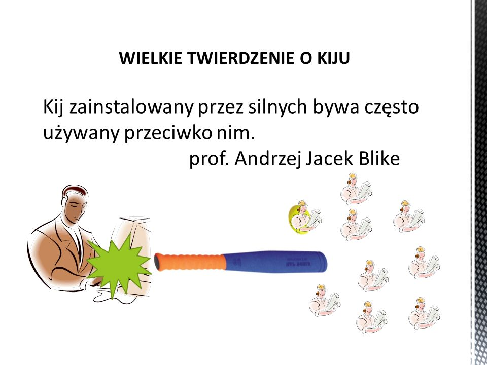 Kij zainstalowany przez silnych bywa często używany przeciwko nim. prof. Andrzej Jacek Blike