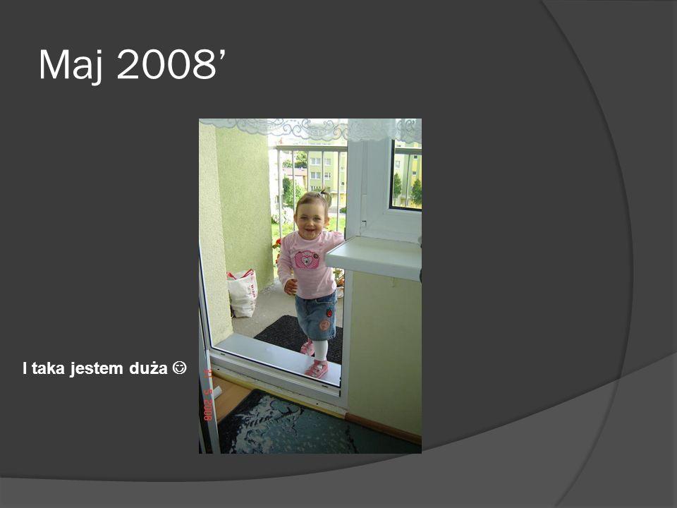 Maj 2008 I taka jestem duża